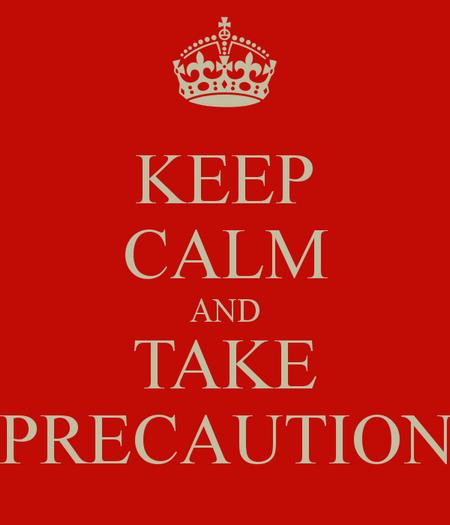 take precaution